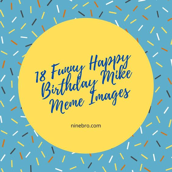 18 Funny Happy Birthday Mike Meme Images