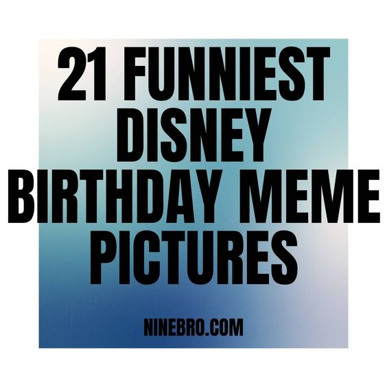 21 Funniest Disney Birthday Meme Pictures