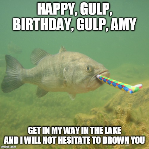 Birthday Gulp Amy Happy Birthday Fishing Meme