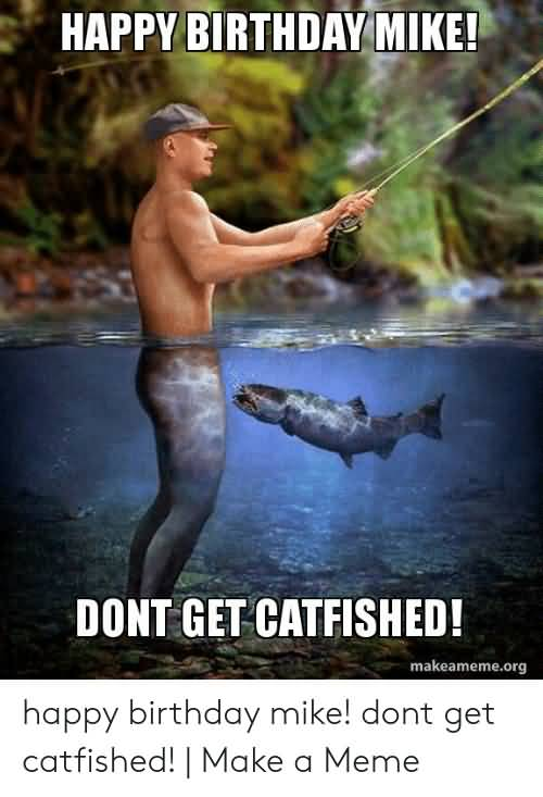 Dont Get Catfished Happy Birthday Fishing Meme