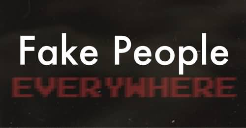 Fake People Everywhere Fake People Quotes