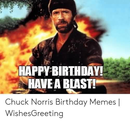 Have A Blast Chuck Norris Birthday Meme