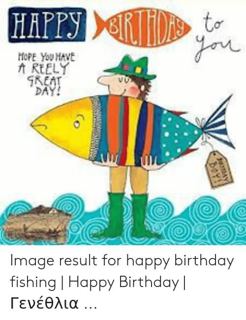 Hope You Have Happy Birthday Fishing Meme
