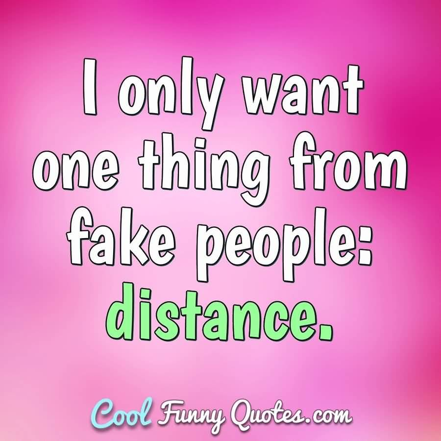 I Only Want Fake People Quotes