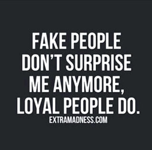 Loyal People Do Fake People Quotes