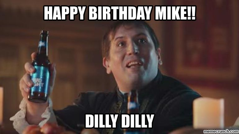 Mike Dilly Dilly Happy Birthday Mike Meme