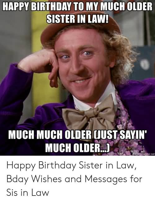 Much Much Older Happy Birthday Sister In Law Meme