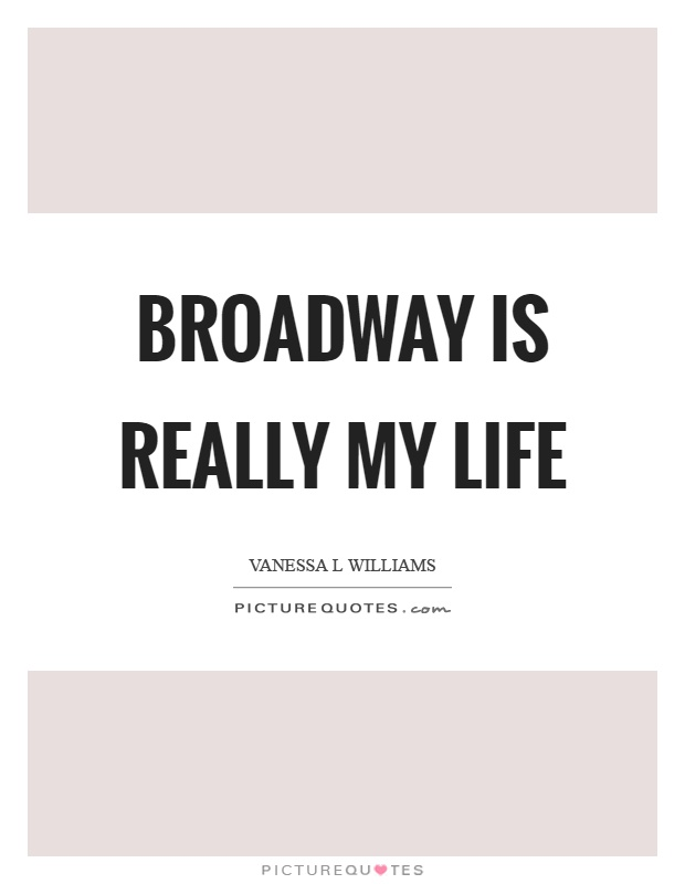 Really My Life Broadway Quotes