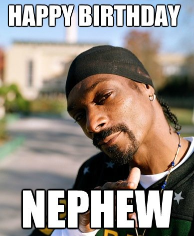 Snoop Dogh Wish Happy Birthday Nephew Meme