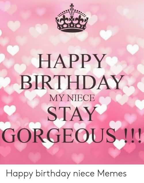 Stay Gorgeous Dear Happy Birthday Niece Meme