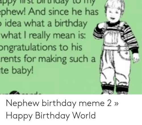 What A Birthday Happy Birthday Nephew Meme