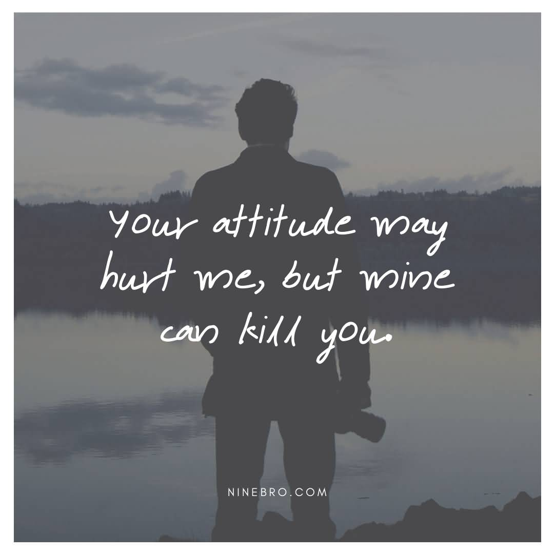 Your Attitude May Badass Quotes