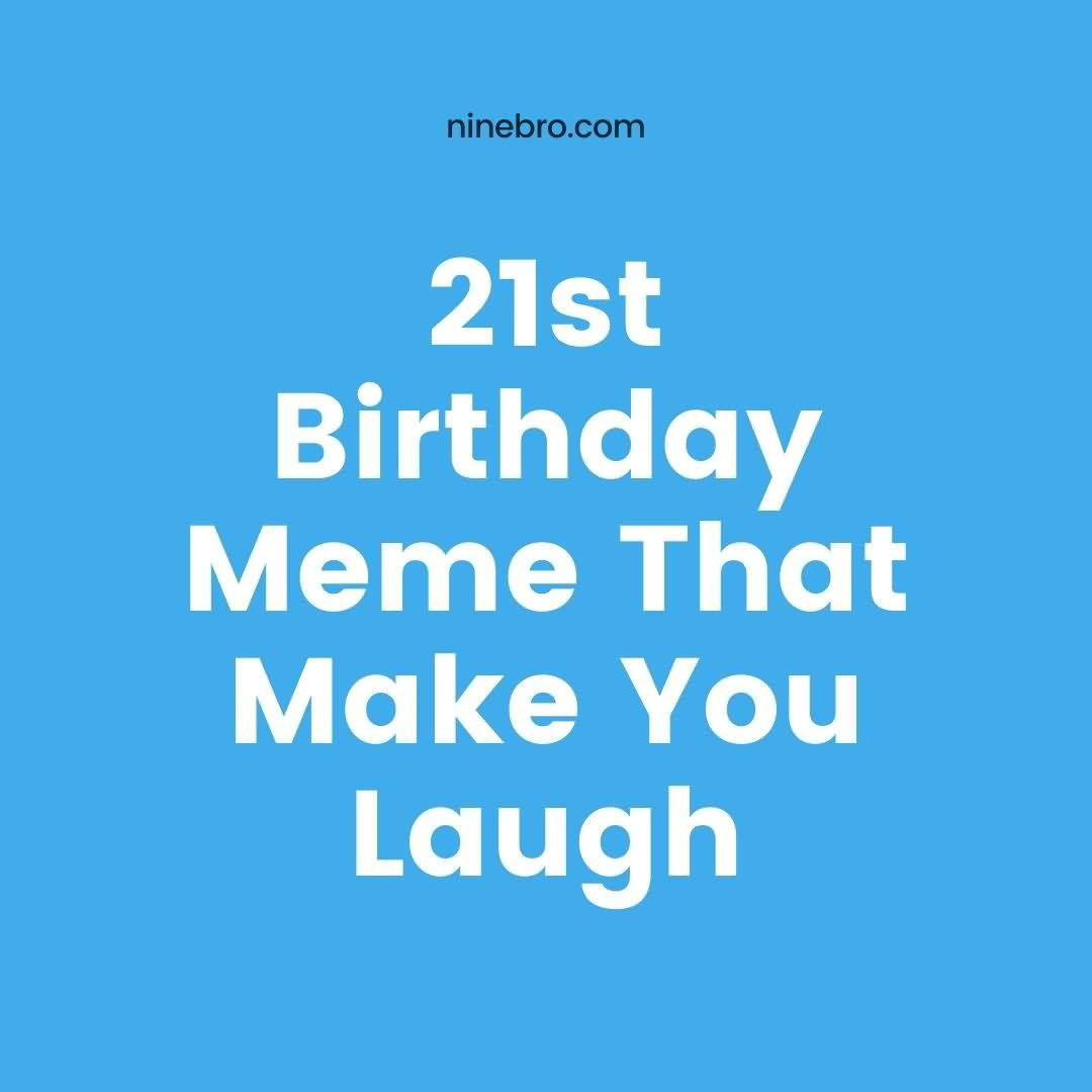 21st Birthday Meme That Make You Laugh