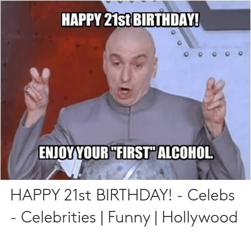 Enjoy Your First Alcohol 21st Birthday Meme