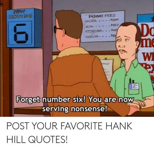 Forget Number Six You Hank Hill Quotes
