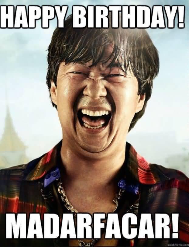 Happy Birthday Madarfacar Dirty Happy Birthday Meme