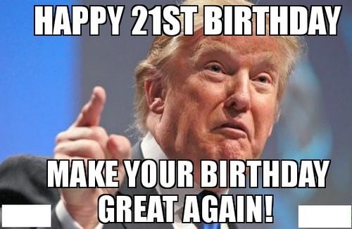 Make Your Birthday Great 21st Birthday Meme