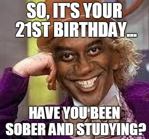 SO Its Your 21st 21st Birthday Meme