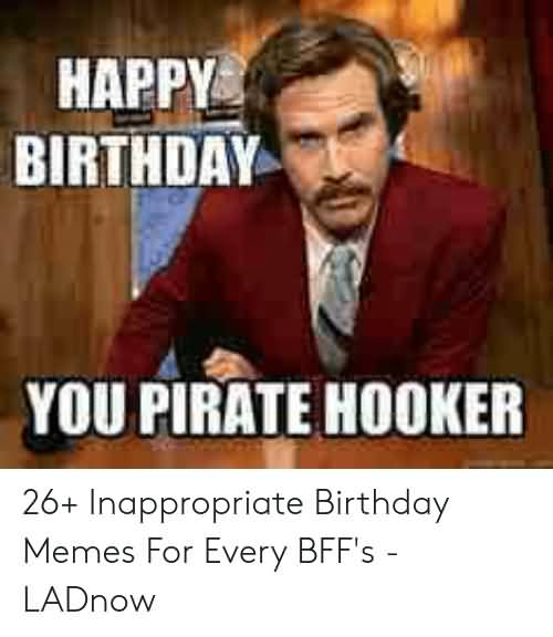 Birthday You Pirate Hooker Inappropriate Birthday Memes