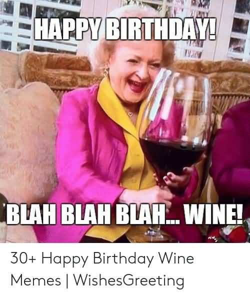 Blah Blah Blah Wine Happy Birthday Wine Meme
