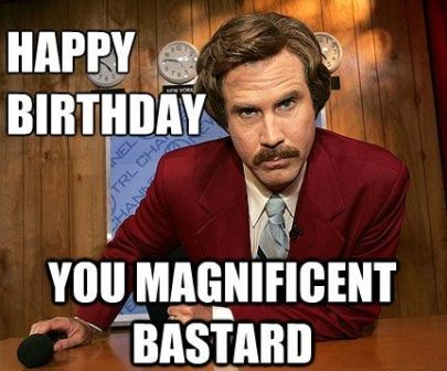 Happy Birthday Magnificent Bastard Inappropriate Birthday Memes