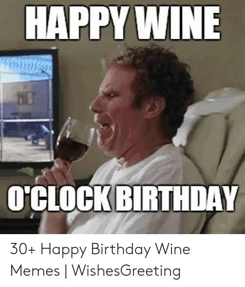 Happy Wine O'Clock Birthday Happy Birthday Wine Meme