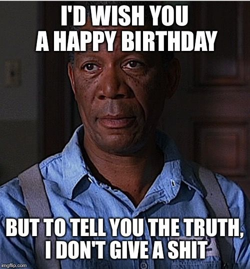 I'd Wish You A Happy Inappropriate Birthday Memes