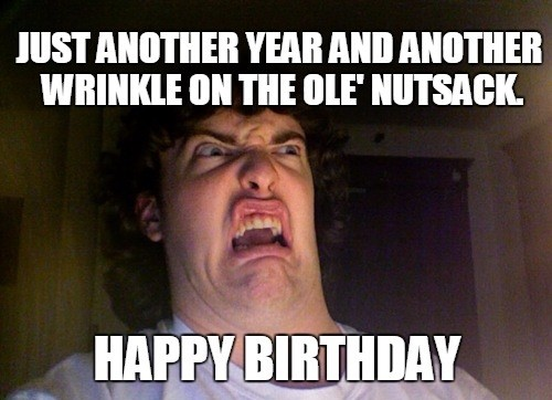 Just Another Year And Inappropriate Birthday Memes