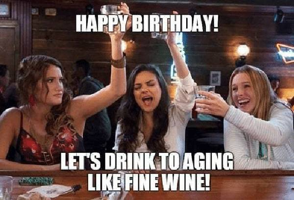 Let's Drink To Aging Happy Birthday Wine Meme