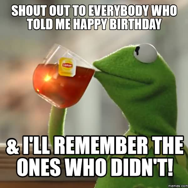 Shout Out To Everybody Happy Birthday To Me Meme