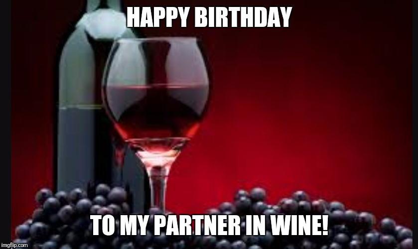 To My Partner In Wine Happy Birthday Wine Meme