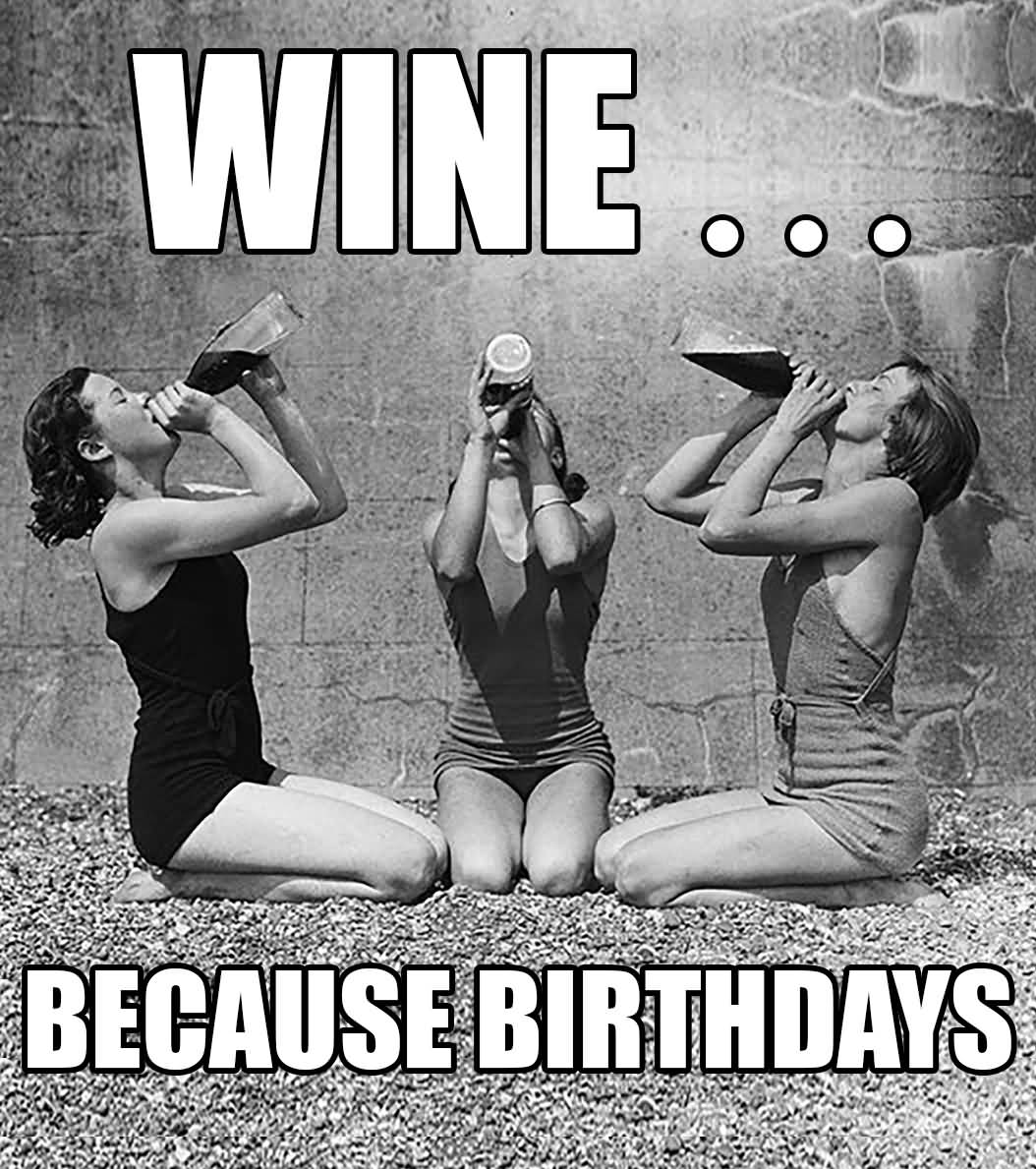 Wine Because Birthdays Happy Birthday Wine Meme