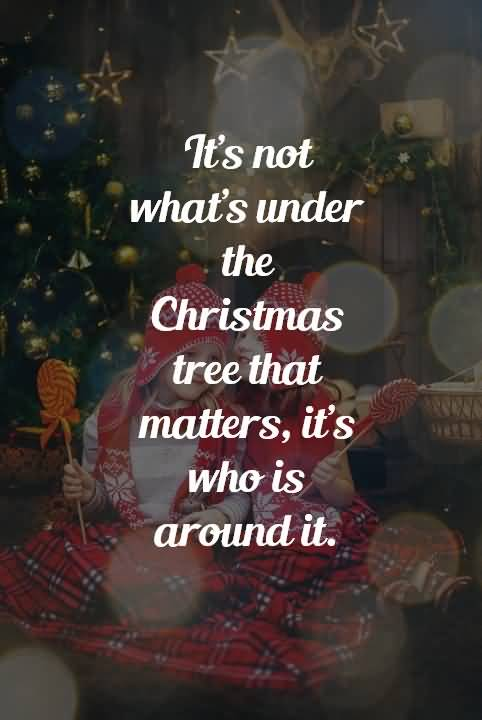 It's Not What's Under Christmas Tree Quotes