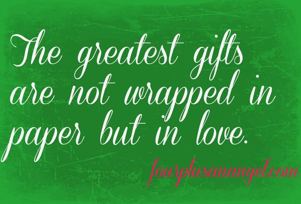The Greatest Gifts Are Not Christmas Gift Quotes