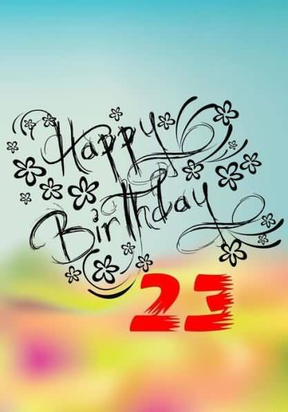 Amazing Happy 23rd Birthday Wishes Greeting For You