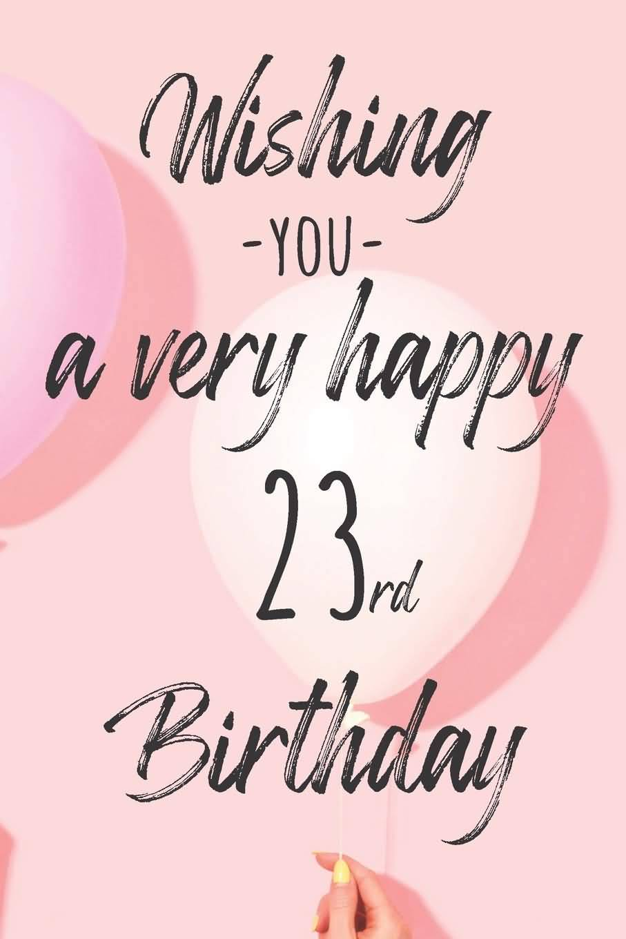 Awesome Happy 23rd Birthday Message For Friend
