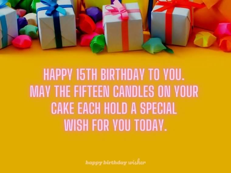 Best Happy 15th Birthday Wish For You