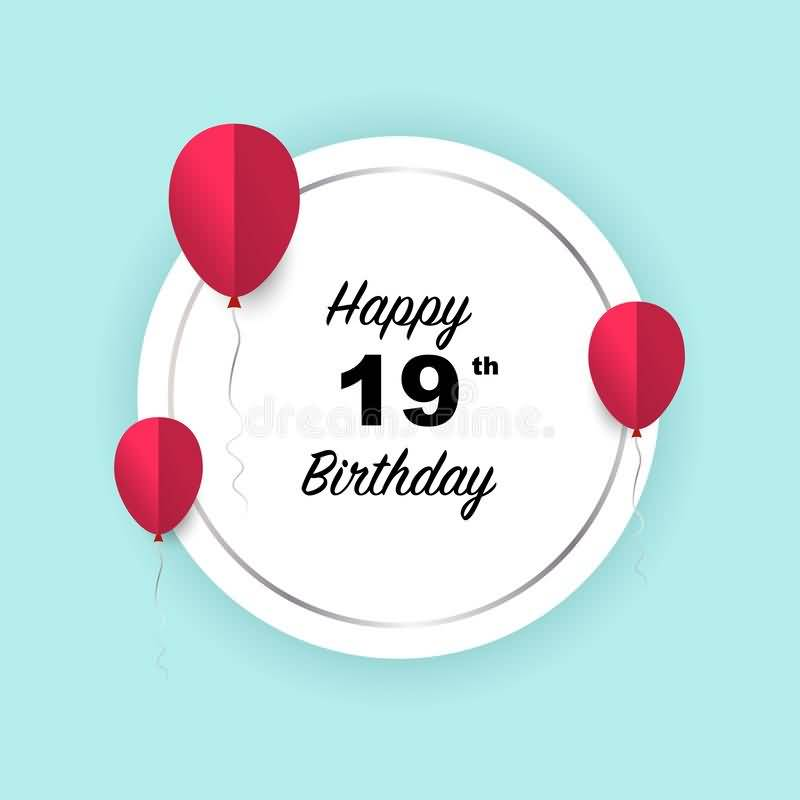 Mind Blowing Happy 19th Birthday Idea For Sharing