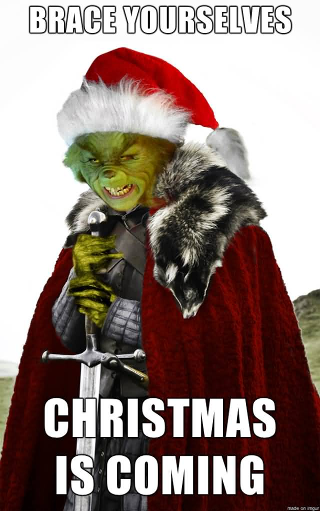 Brace Yourselves Christmas Is Christmas Memes