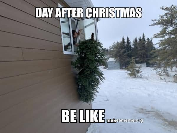 Day After Christmas Be Like Day After Christmas Meme