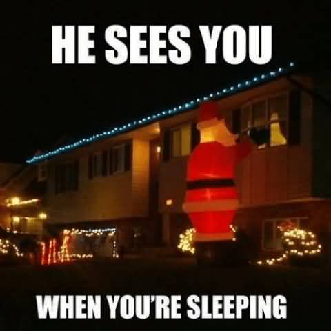 He Sees You When Christmas Memes