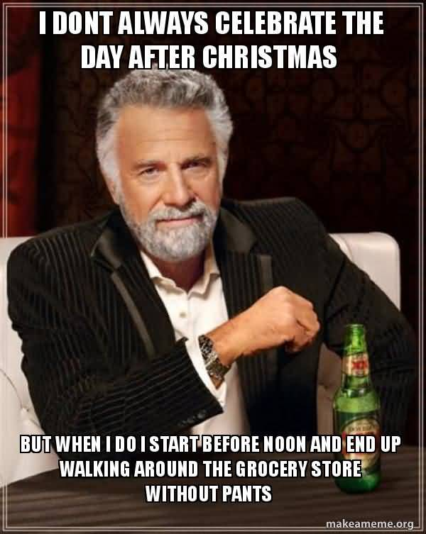 I Don't Always Celebrate Day After Christmas Meme
