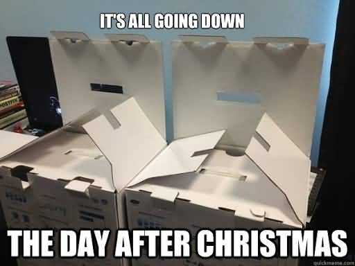 It's All Going Down Day After Christmas Meme