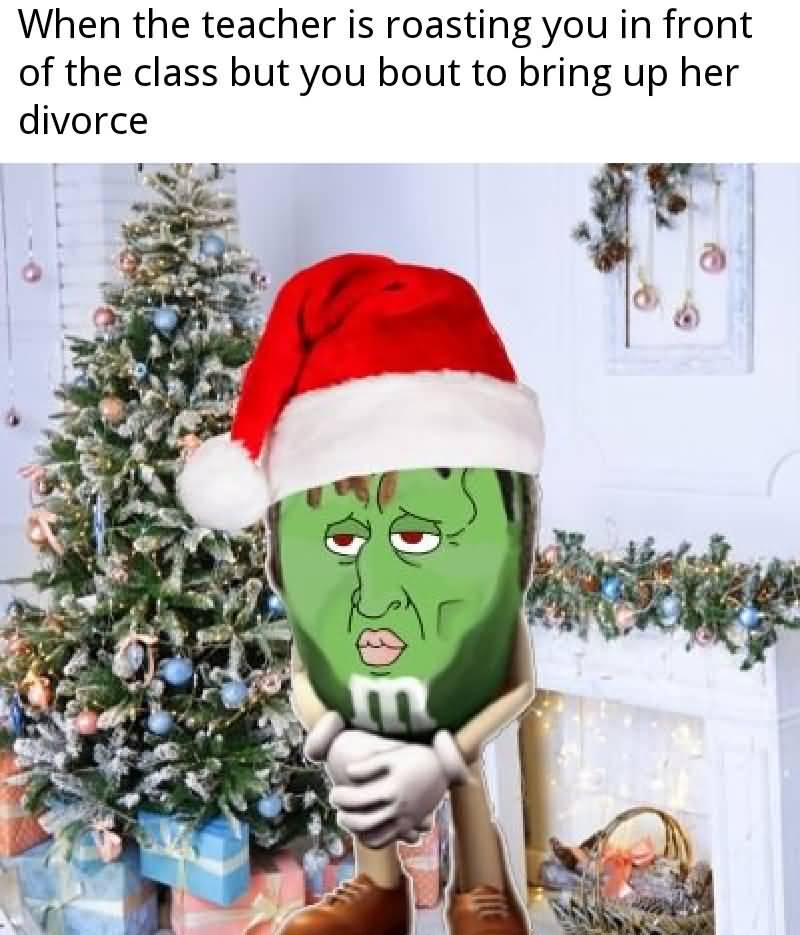 When The Teacher Is Christmas Memes