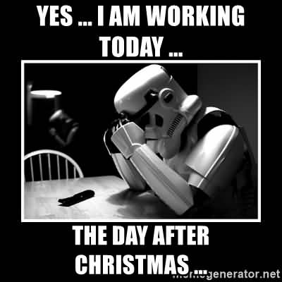 Yes I Am Working Day After Christmas Meme